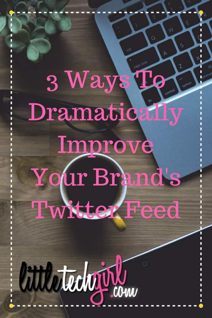 3 Ways To Dramatically Improve Your Business' Twitter Feed