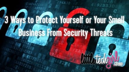 3 Ways to Protect Yourself or Your Small Business From Security Threats