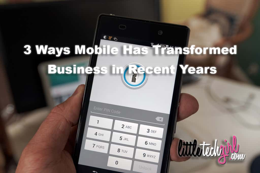 3 Ways Mobile Has Transformed Business in Recent Years