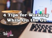 4 Tips for Working While On the Go