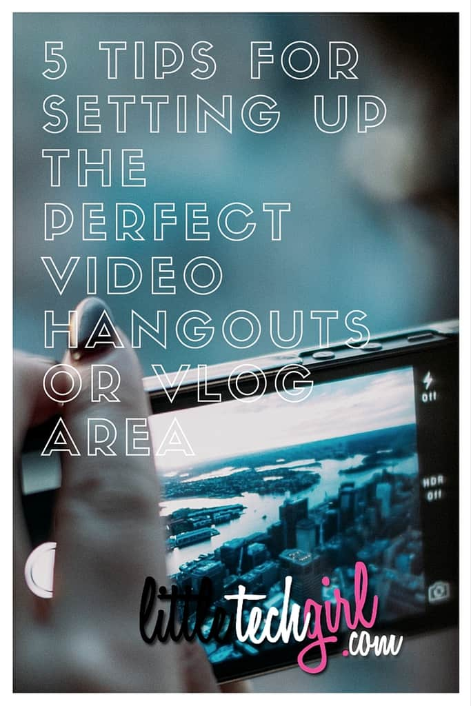 5 Tips for Setting Up The Perfect Video Hangouts or Vlog Area