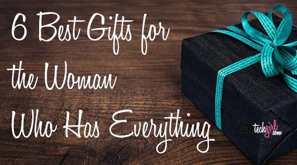 6 Best Gifts For The Woman Who Has Everything
