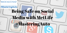 Being Safe on Social Media with MetLife #MasteringAuto