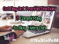 Cutting Out Procrastination & Committing to Blog Every Day #NaBloPoMo