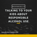 Talking to Your Kids about Responsible Alcohol Use