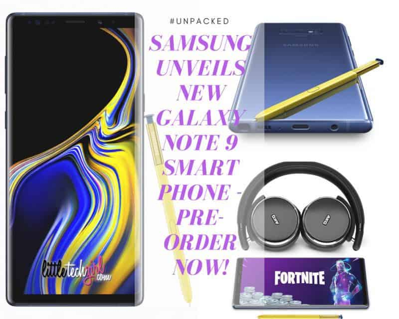 Samsung Unveils New Galaxy Note 9 Smart Phone – Pre-order Now!