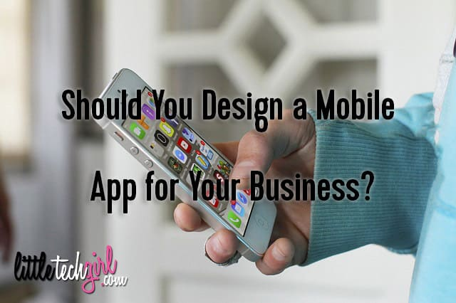 Should You Design a Mobile App for Your Business?