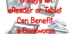 6 Ways an eReader or Tablet Can Benefit a Bookworm