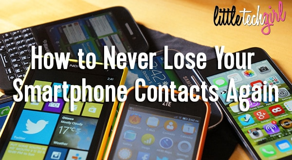how to never lose your smartphone contacts_littletechgirl