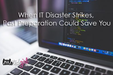 When IT Disaster Strikes, Past Preparation Could Save You