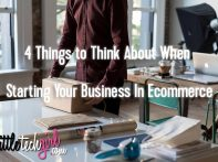 4 Things to Think About When Starting Your Business In Ecommerce