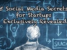 5 Social Media Secrets for Startups Exclusively Revealed