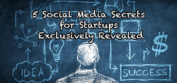 5 Social Media Secrets for Startups Exclusively Revealed