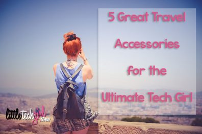 5 Great Travel Accessories for the Ultimate Tech Girl